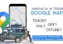 Nawigacja w terenie – Google Maps i tracki kml/gpx pobrane z sieci.