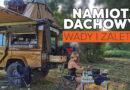 Namiot dachowy – wady i zalety.
